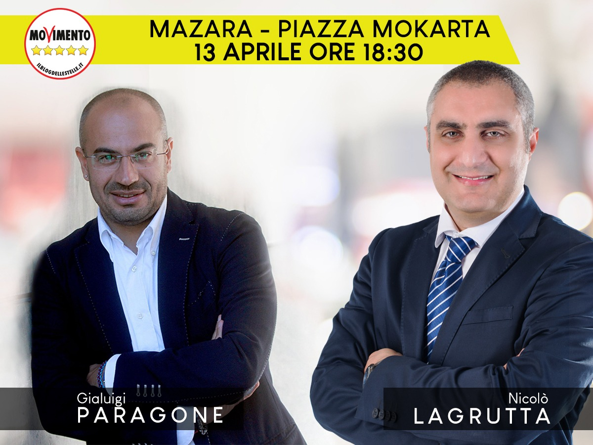 INFORMAZIONE ELETTORALE: M5S Mazara. Gianluigi Paragone e La Grutta Sabato 13 aprile in Piazza Mokarta